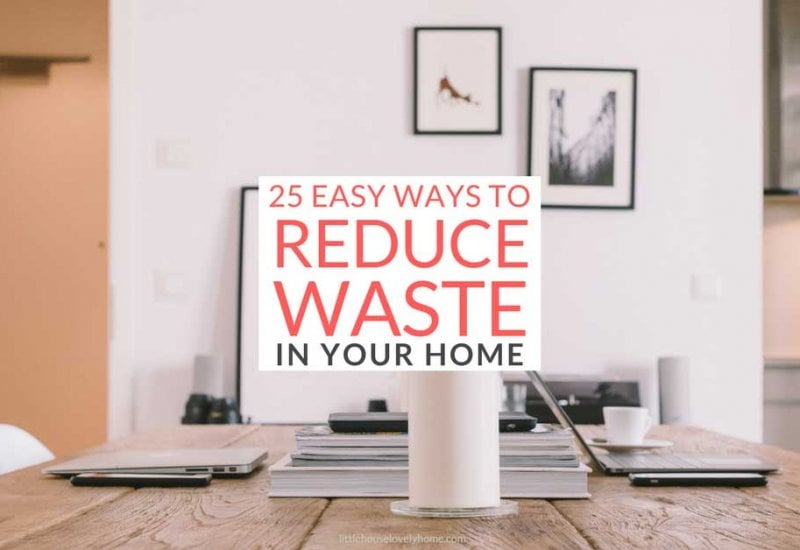 25 Easy Ways To Reduce Waste In Your Home