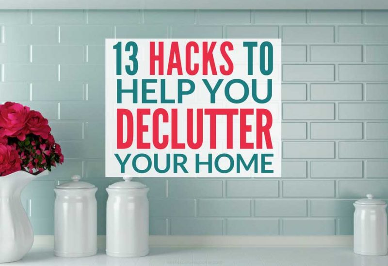 13 Hacks to Help You Declutter Your Home