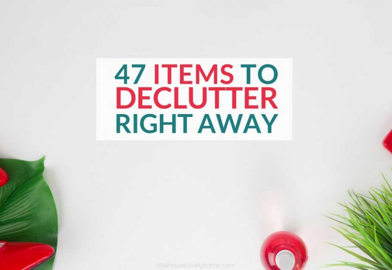 47 Items to Declutter Without Guilt