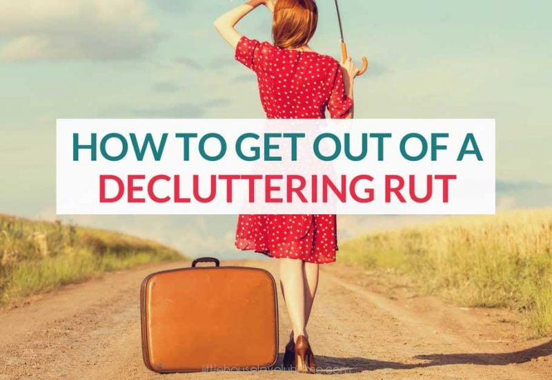 The Best Way to FINALLY Get out of a Decluttering Rut