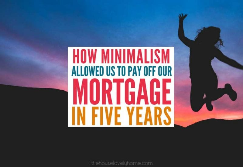 How Minimalism Helped Us Pay off Our Mortgage in Five Years