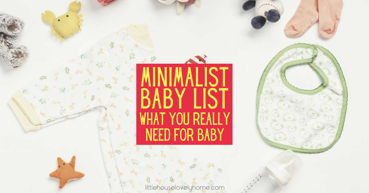 Minimalist Baby Checklist: What You Really Need for Baby | Little House,  Lovely Home