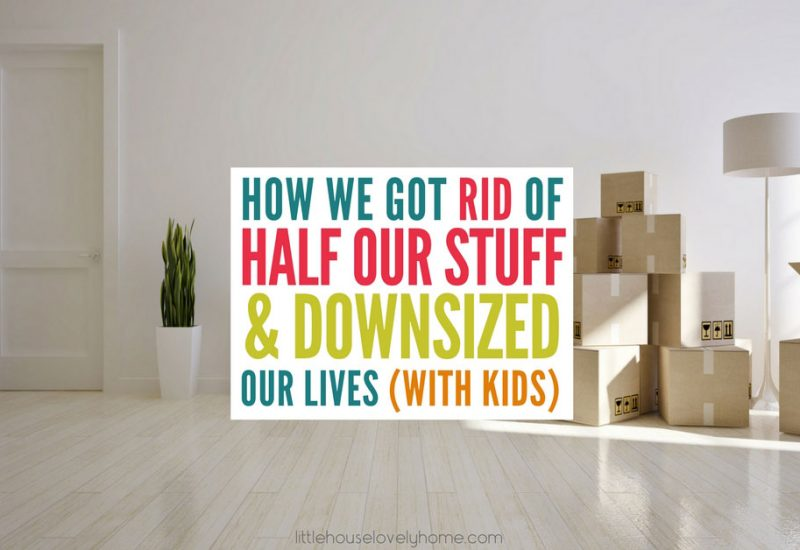 How We Got Rid of Half Our Stuff and Downsized Our Lives