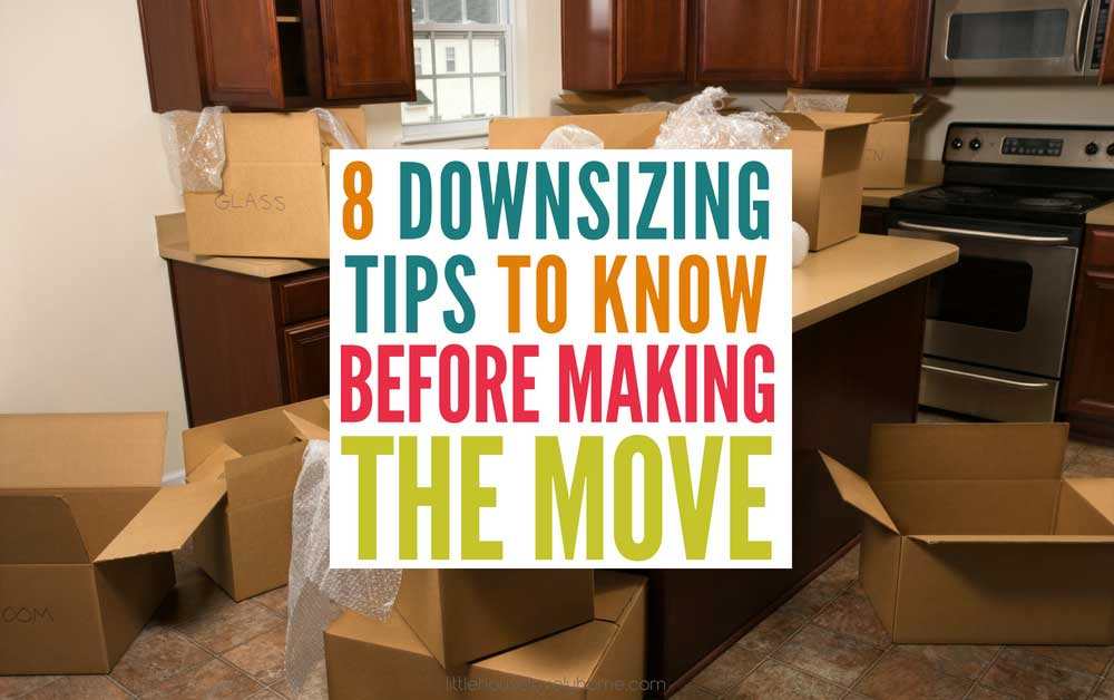 I Remember Searching For Downsizing Tips Before We Moved To A Small Home