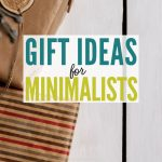 Finding gifts for minimalists needn't be a challenge with this helpful guide from a minimalist mom