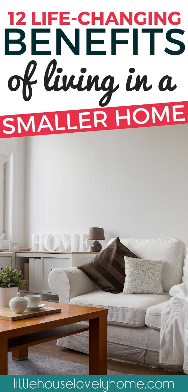 downsizing your home | benefits of a smaller home | living in a small house has made our lives and finances significantly smoother. If you're thinking about downsizing, check out this post.