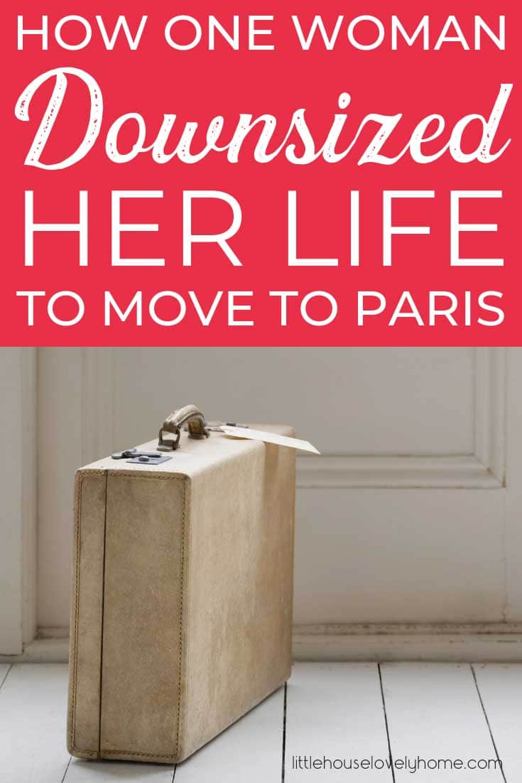 This downsizing case study follows a woman who drastically decluttered her possessions so she could move to Paris for love.